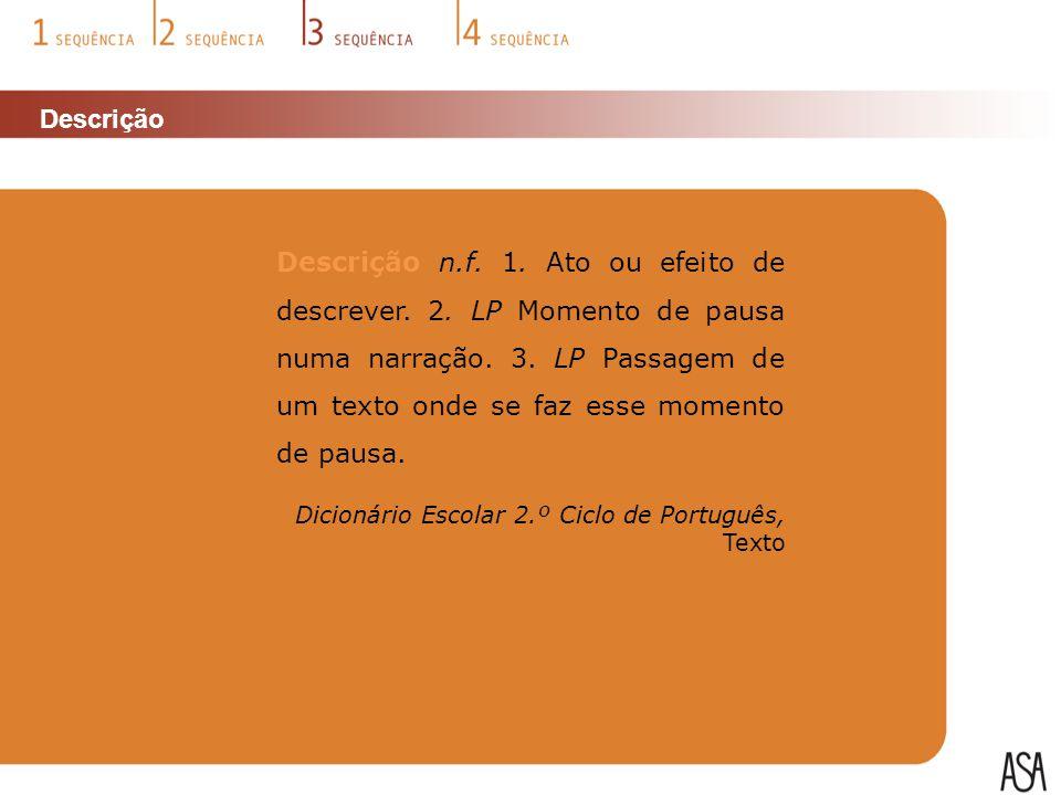 Descrição Descrição n.f. 1. Ato ou efeito de descrever.