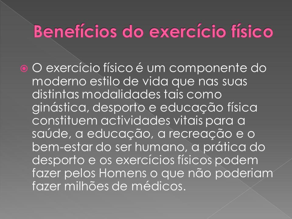  O exercício físico é um componente do moderno estilo de vida que nas suas distintas modalidades tais como ginástica, desporto e educação física cons