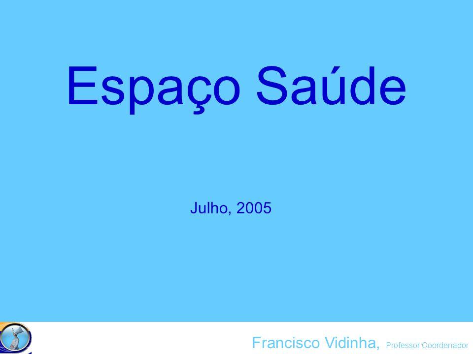Francisco Vidinha, Professor Coordenador Espaço Saúde Julho, 2005