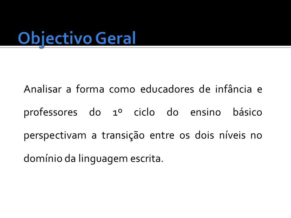 Analisar a forma como educadores de infância e professores do 1º ciclo do ensino básico perspectivam a transição entre os dois níveis no domínio da linguagem escrita.