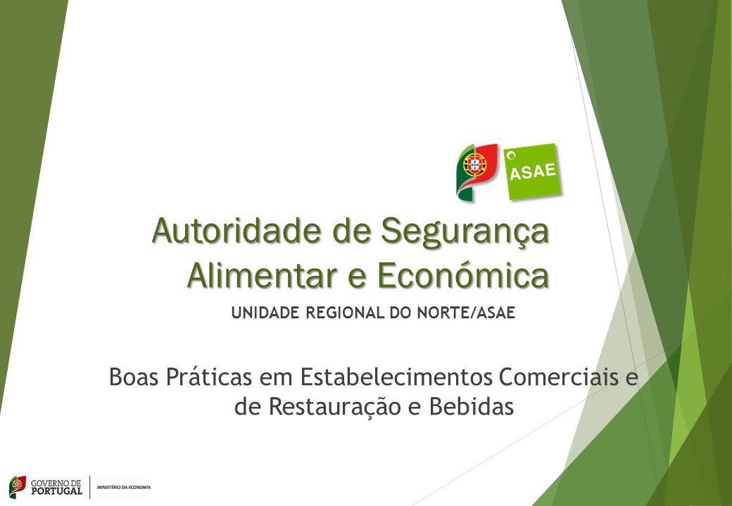 Autoridade de Segurança Alimentar e Económica UNIDADE REGIONAL DO NORTE/ASAE Boas Práticas em Estabelecimentos Comerciais e de Restauração e Bebidas