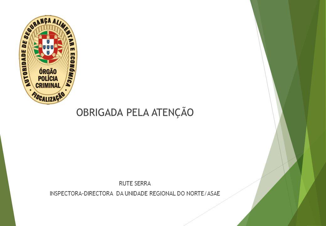 OBRIGADA PELA ATENÇÃO RUTE SERRA INSPECTORA-DIRECTORA DA UNIDADE REGIONAL DO NORTE/ASAE