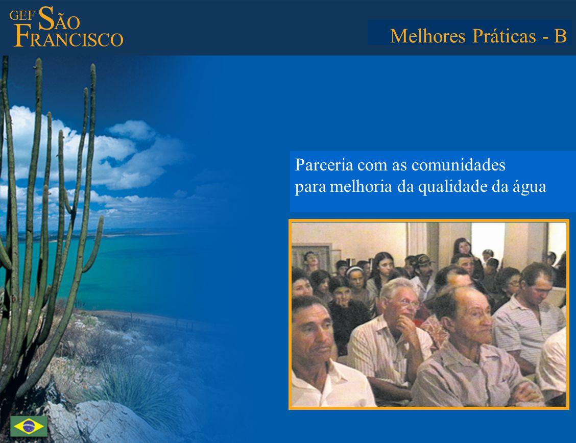 GEF S ÃO F RANCISCO Best Practices - B Partnership with communities to improve water resources quality Melhores Práticas - B Parceria com as comunidad