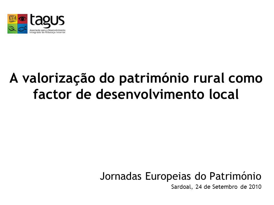A valorização do património rural como factor de desenvolvimento local Jornadas Europeias do Património Sardoal, 24 de Setembro de 2010