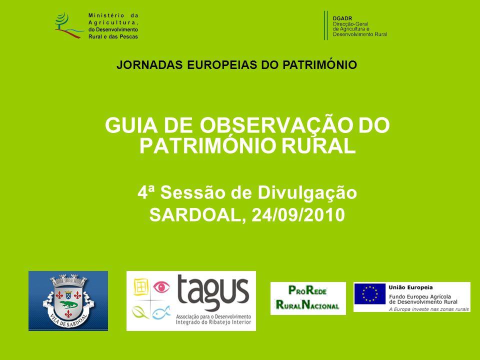GUIA DE OBSERVAÇÃO DO PATRIMÓNIO RURAL 4ª Sessão de Divulgação SARDOAL, 24/09/2010 JORNADAS EUROPEIAS DO PATRIMÓNIO
