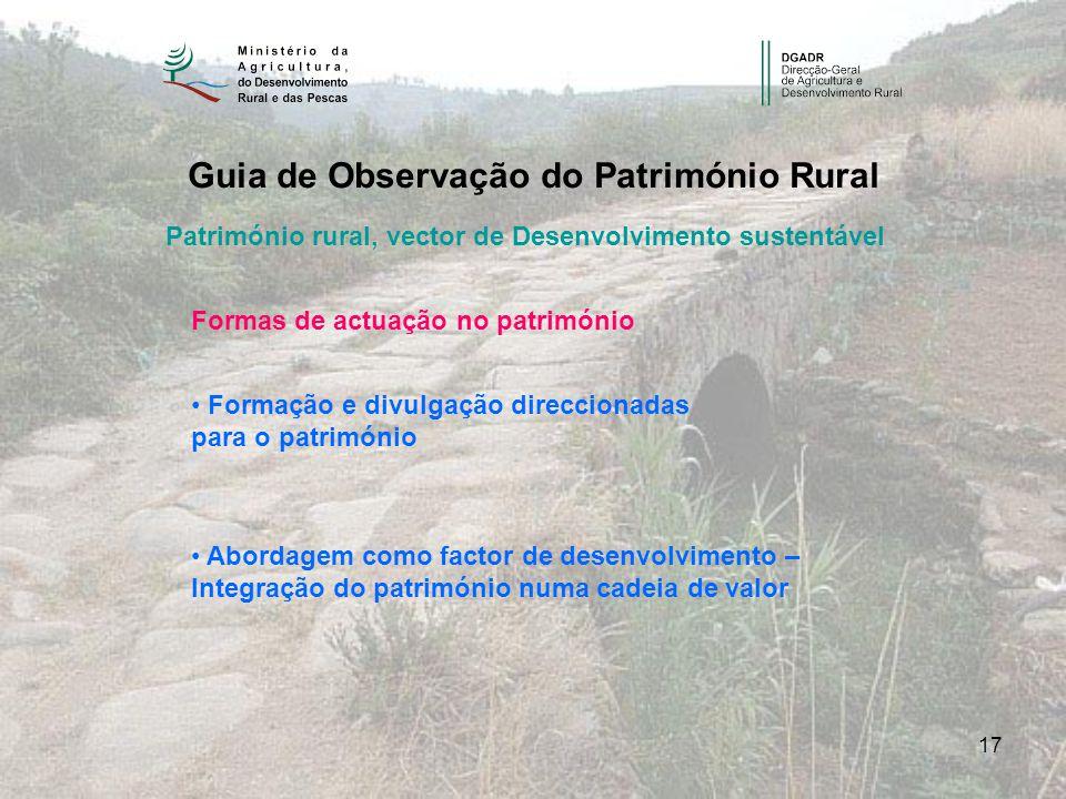 17 Guia de Observação do Património Rural Património rural, vector de Desenvolvimento sustentável Formas de actuação no património Formação e divulgaç