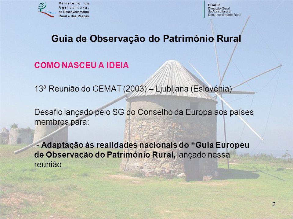 3 Guia de Observação do Património Rural OBJECTIVOS - Propor uma Metodologia de Observação, destinada sobretudo ao património não classificado (inventariação sistematizada / tipificação) - Sensibilização para a importância do património rural na identidade e desenvolvimento dos territórios