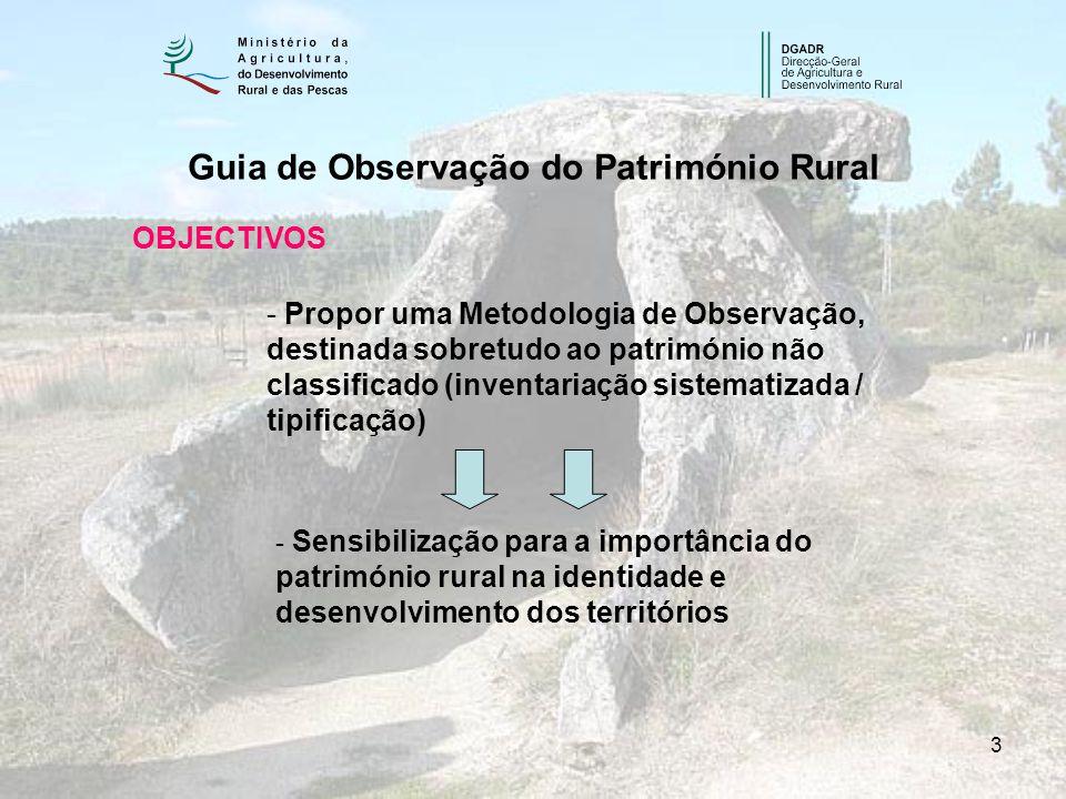 3 Guia de Observação do Património Rural OBJECTIVOS - Propor uma Metodologia de Observação, destinada sobretudo ao património não classificado (invent