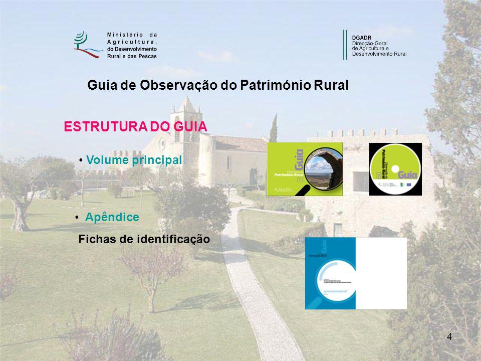 4 Guia de Observação do Património Rural ESTRUTURA DO GUIA Volume principal Apêndice Fichas de identificação