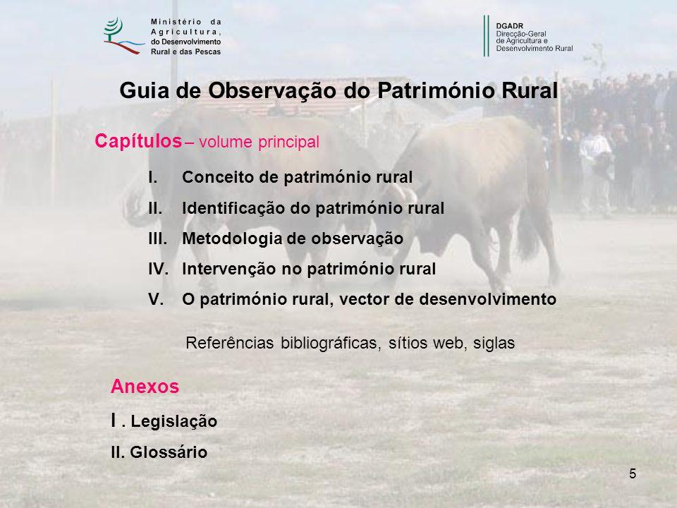 5 Guia de Observação do Património Rural Capítulos – volume principal I.Conceito de património rural II.Identificação do património rural III.Metodolo