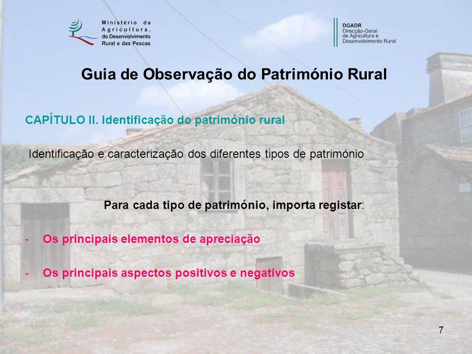 7 CAPÍTULO II. Identificação do património rural Identificação e caracterização dos diferentes tipos de património Para cada tipo de património, impor