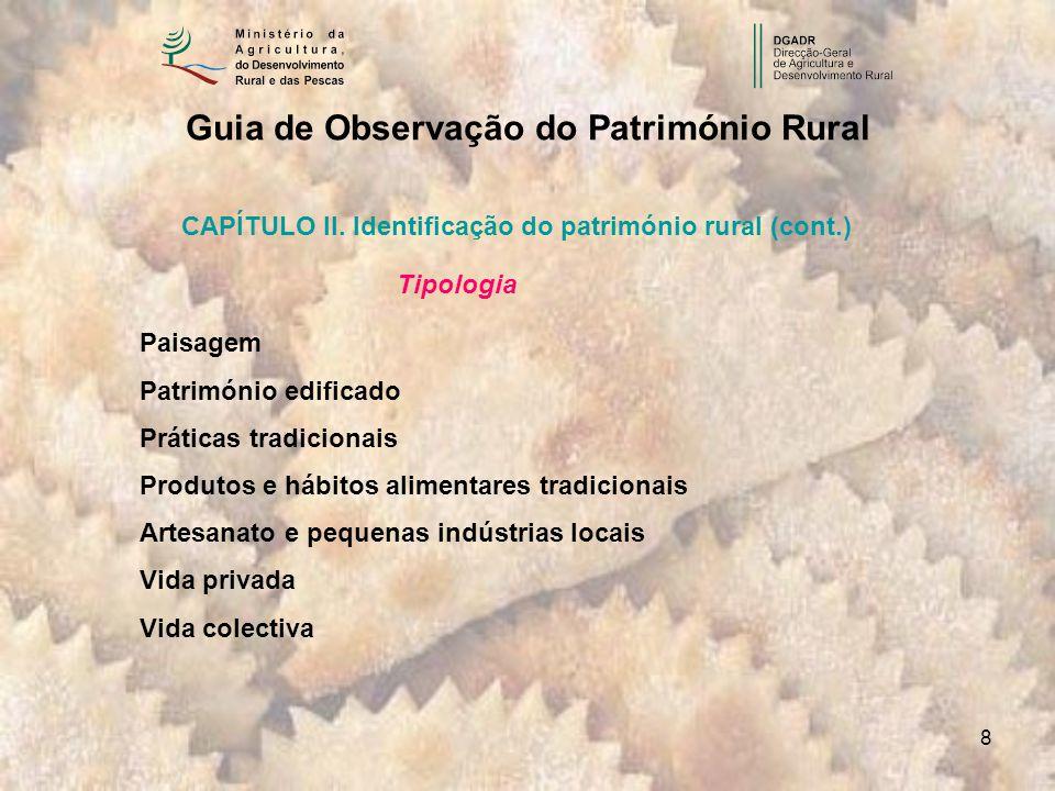 8 CAPÍTULO II. Identificação do património rural (cont.) Tipologia Paisagem Património edificado Práticas tradicionais Produtos e hábitos alimentares