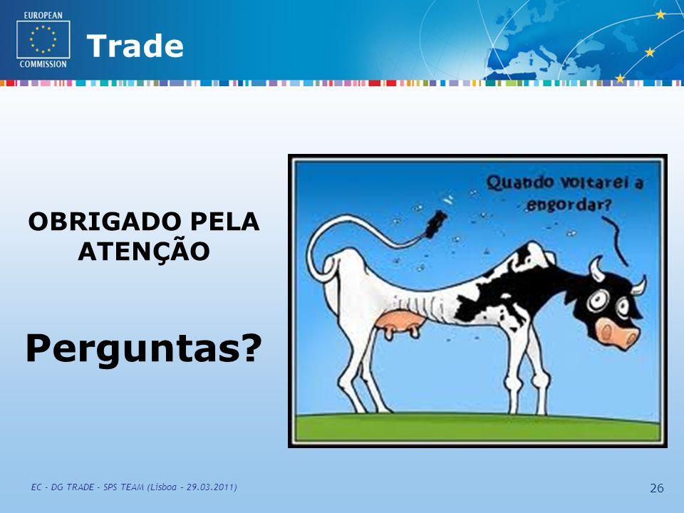 External TradeTrade EC - DG TRADE - SPS TEAM (Lisboa – 29.03.2011) 26 OBRIGADO PELA ATENÇÃO Perguntas
