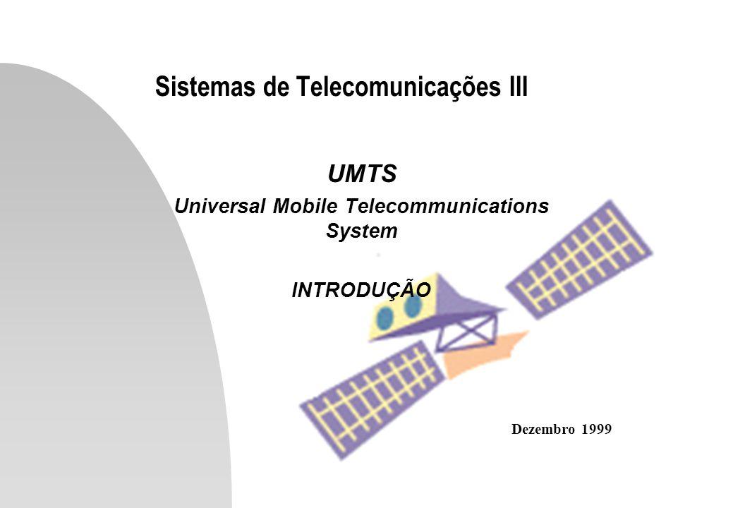 Sistemas de Telecomunicações III UMTS Universal Mobile Telecommunications System INTRODUÇÃO Dezembro 1999