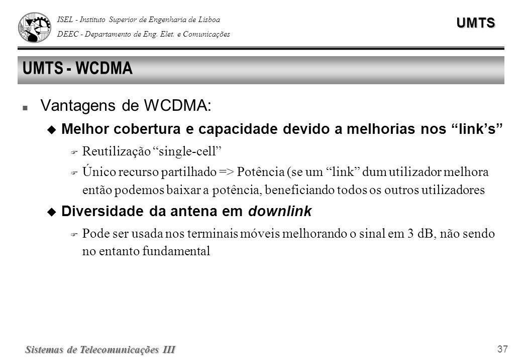 ISEL - Instituto Superior de Engenharia de Lisboa DEEC - Departamento de Eng. Elet. e ComunicaçõesUMTS Sistemas de Telecomunicações III 37 UMTS - WCDM
