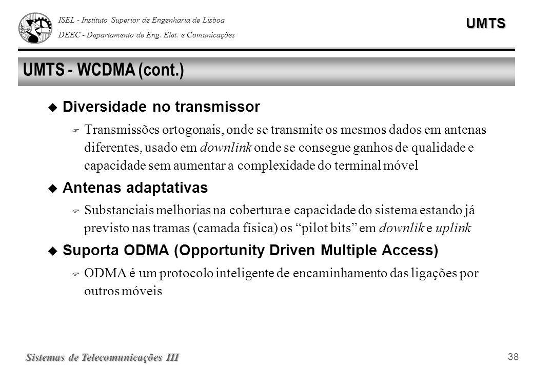 ISEL - Instituto Superior de Engenharia de Lisboa DEEC - Departamento de Eng. Elet. e ComunicaçõesUMTS Sistemas de Telecomunicações III 38 UMTS - WCDM