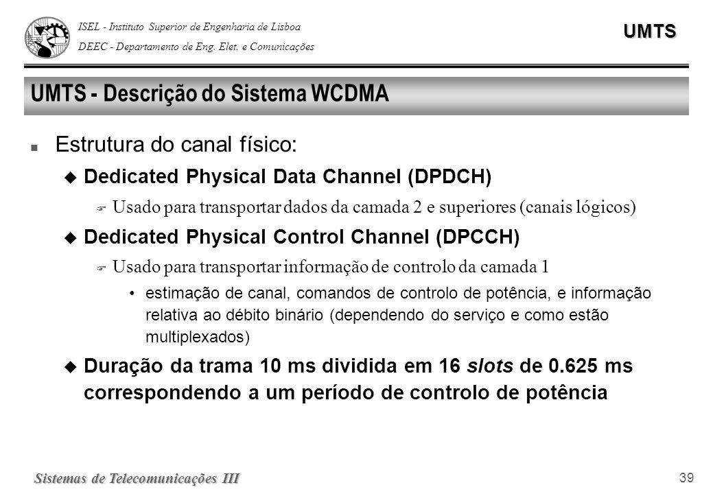 ISEL - Instituto Superior de Engenharia de Lisboa DEEC - Departamento de Eng. Elet. e ComunicaçõesUMTS Sistemas de Telecomunicações III 39 UMTS - Desc
