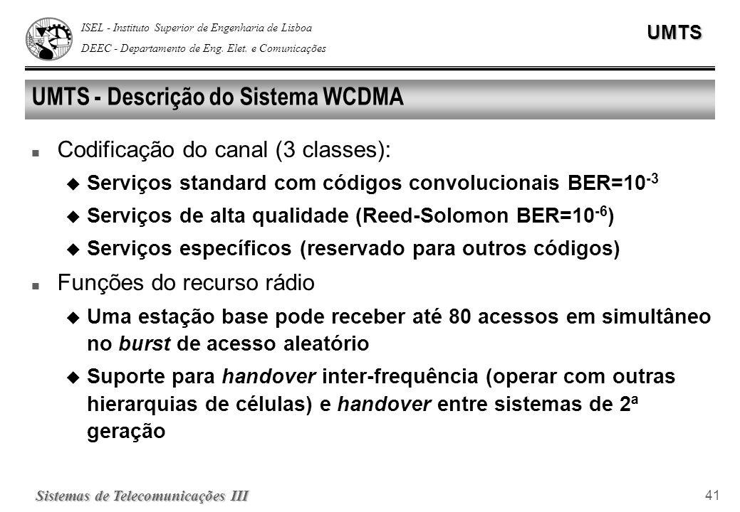 ISEL - Instituto Superior de Engenharia de Lisboa DEEC - Departamento de Eng. Elet. e ComunicaçõesUMTS Sistemas de Telecomunicações III 41 UMTS - Desc