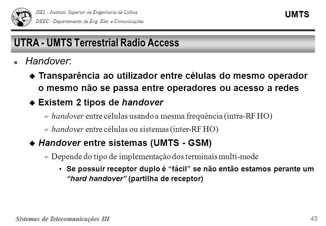 ISEL - Instituto Superior de Engenharia de Lisboa DEEC - Departamento de Eng. Elet. e ComunicaçõesUMTS Sistemas de Telecomunicações III 43 UTRA - UMTS