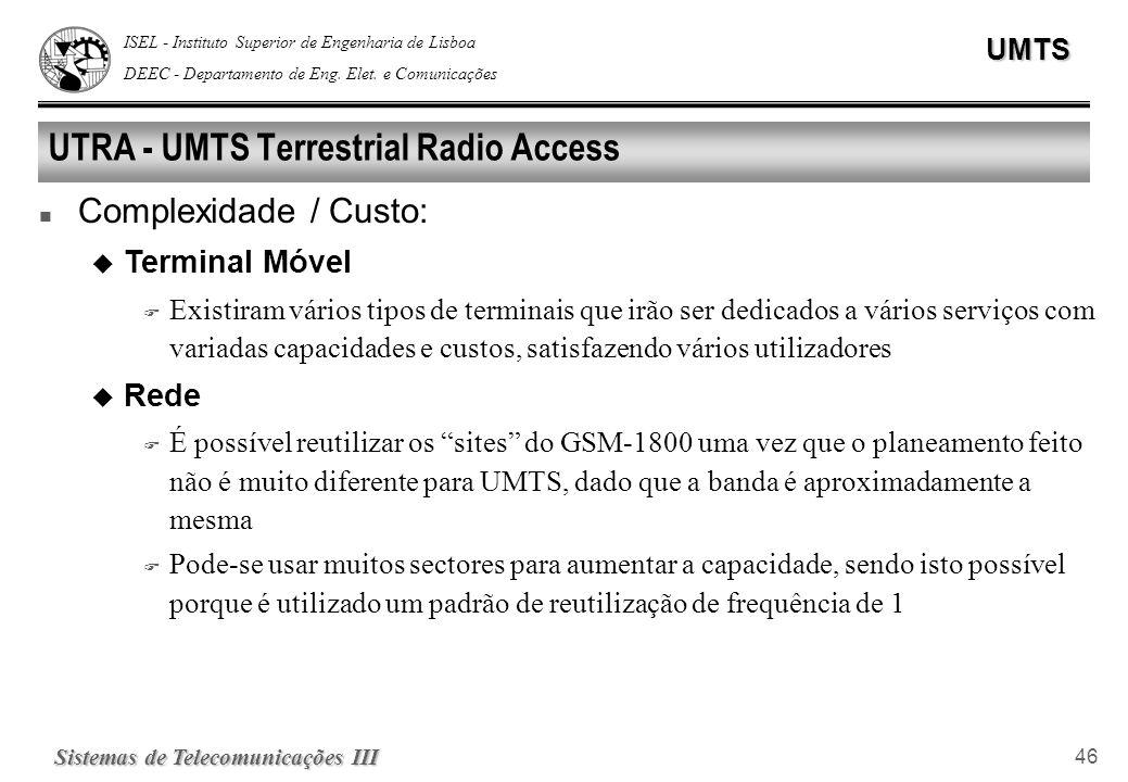 ISEL - Instituto Superior de Engenharia de Lisboa DEEC - Departamento de Eng. Elet. e ComunicaçõesUMTS Sistemas de Telecomunicações III 46 UTRA - UMTS