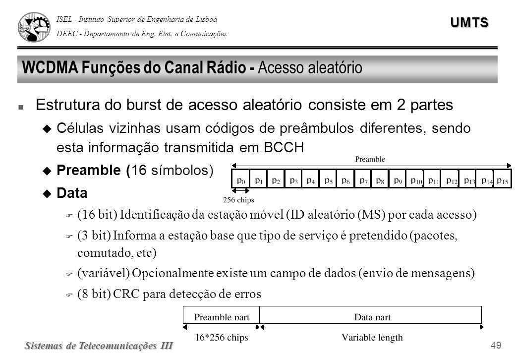 ISEL - Instituto Superior de Engenharia de Lisboa DEEC - Departamento de Eng. Elet. e ComunicaçõesUMTS Sistemas de Telecomunicações III 49 WCDMA Funçõ