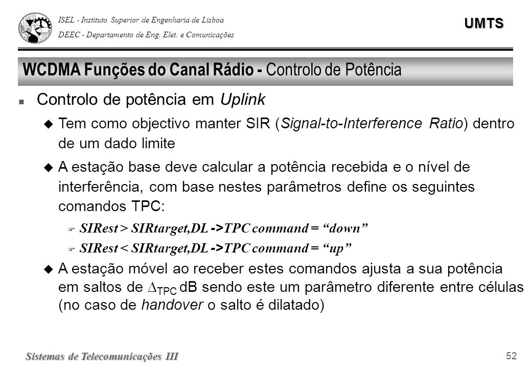 ISEL - Instituto Superior de Engenharia de Lisboa DEEC - Departamento de Eng. Elet. e ComunicaçõesUMTS Sistemas de Telecomunicações III 52 WCDMA Funçõ