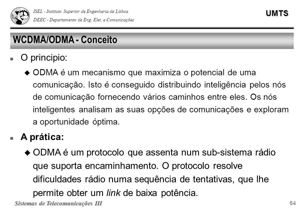 ISEL - Instituto Superior de Engenharia de Lisboa DEEC - Departamento de Eng. Elet. e ComunicaçõesUMTS Sistemas de Telecomunicações III 64 WCDMA/ODMA