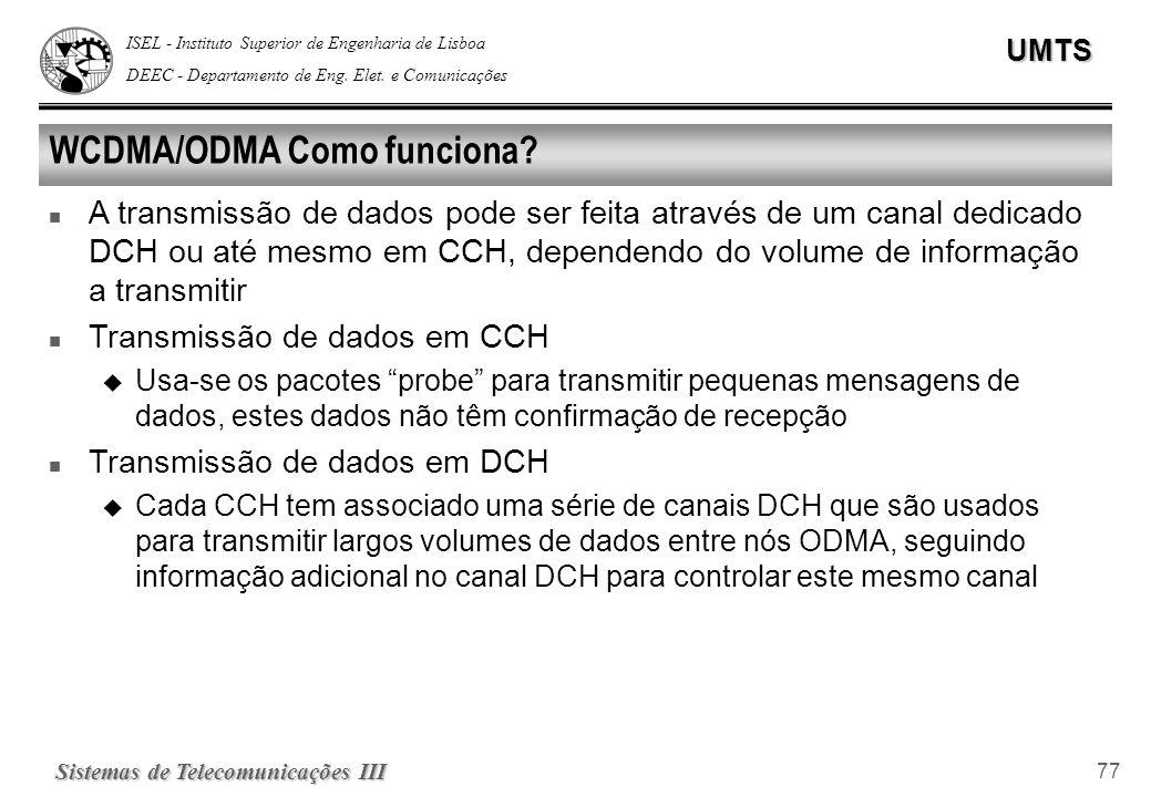 ISEL - Instituto Superior de Engenharia de Lisboa DEEC - Departamento de Eng. Elet. e ComunicaçõesUMTS Sistemas de Telecomunicações III 77 WCDMA/ODMA