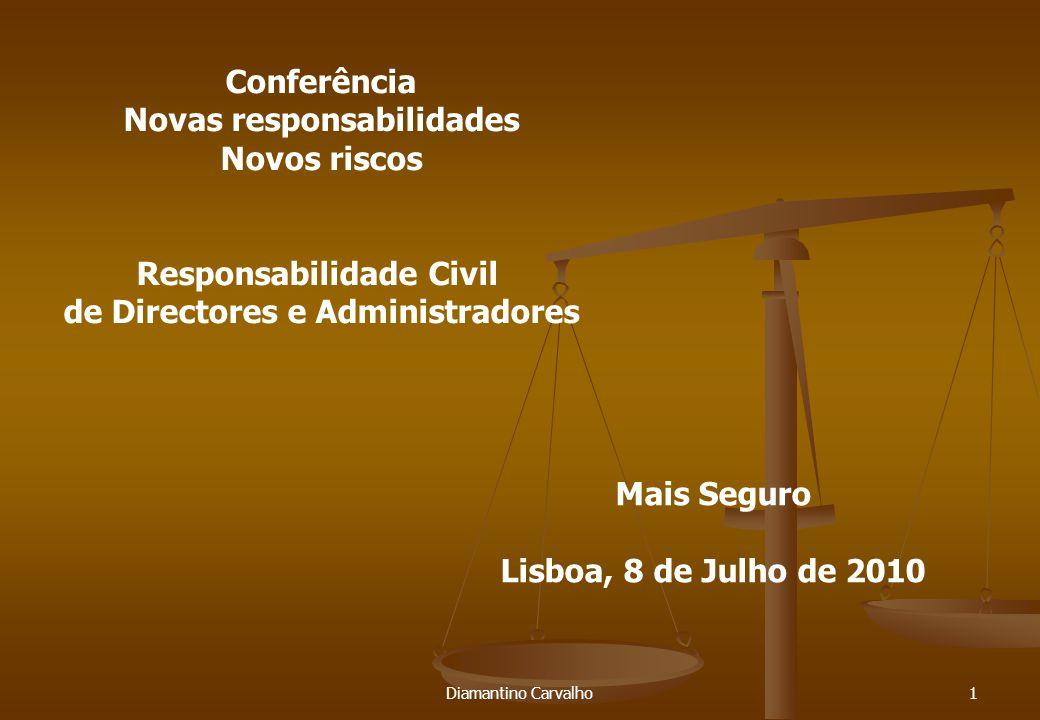 1 Conferência Novas responsabilidades Novos riscos Responsabilidade Civil de Directores e Administradores Mais Seguro Lisboa, 8 de Julho de 2010 Diamantino Carvalho