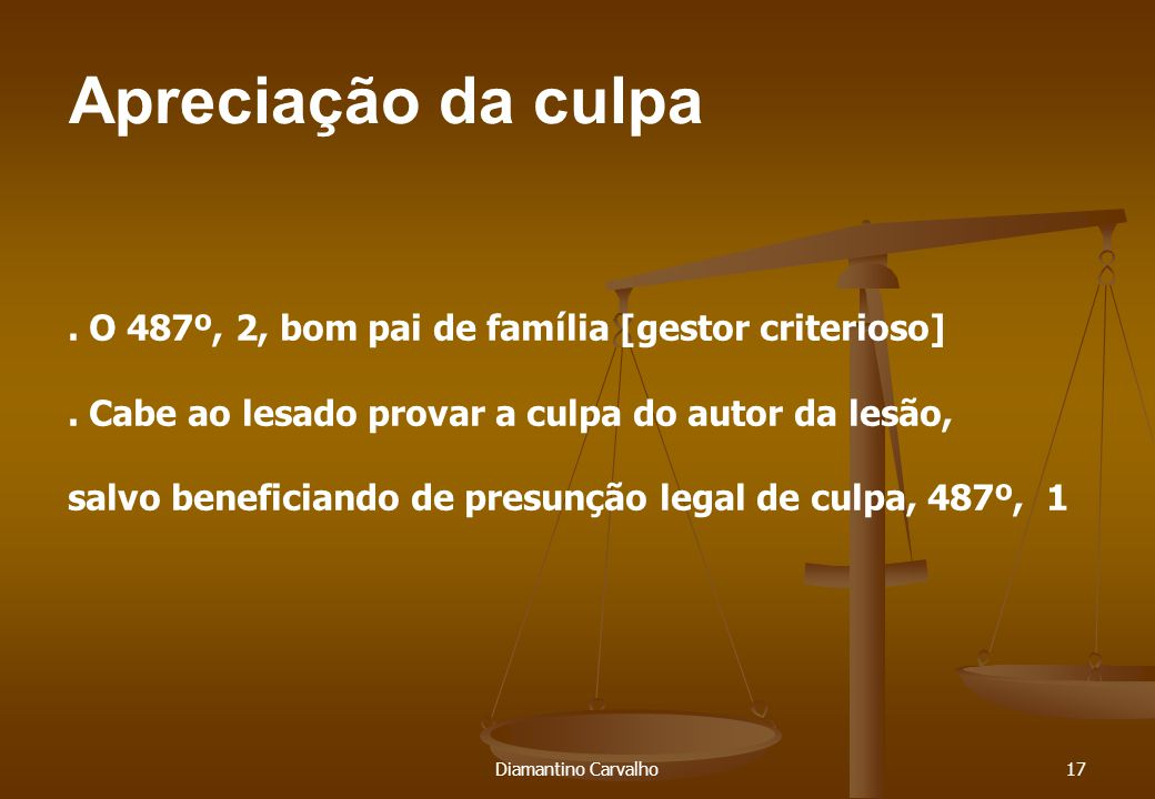 Apreciação da culpa Diamantino Carvalho17. O 487º, 2, bom pai de família [gestor criterioso].