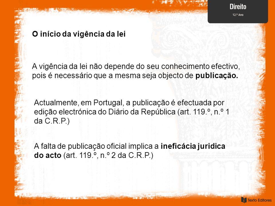 O início da vigência da lei A vigência da lei não depende do seu conhecimento efectivo, pois é necessário que a mesma seja objecto de publicação. Actu