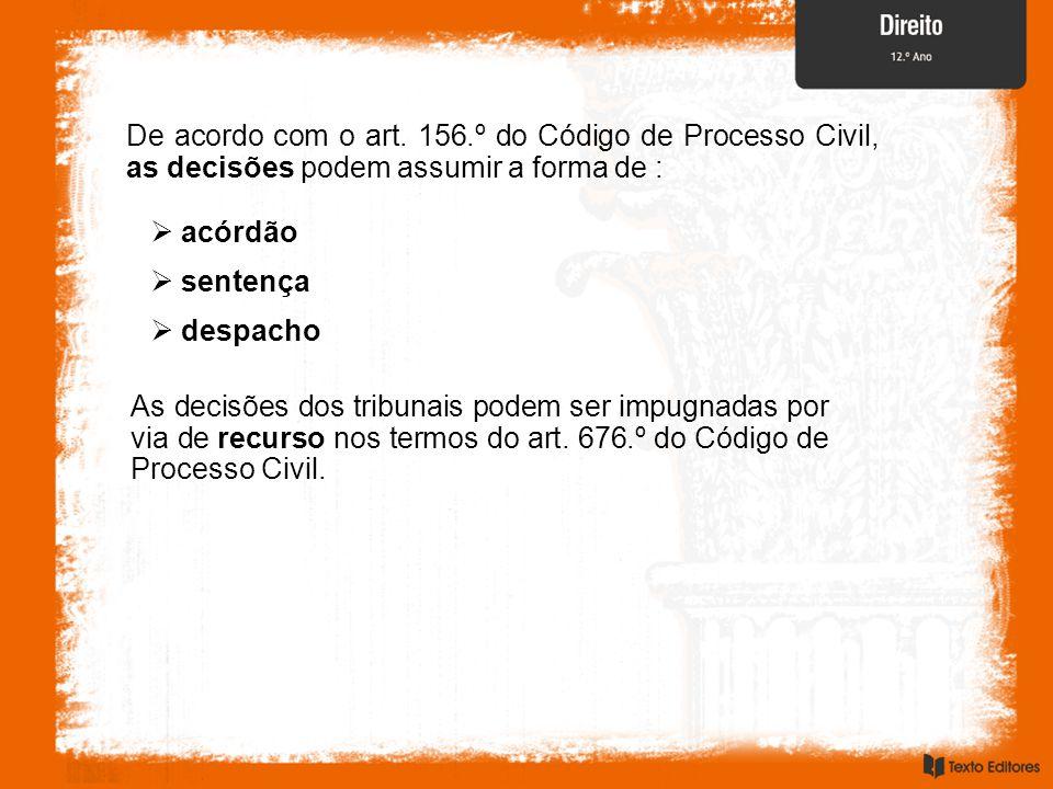  sentença De acordo com o art. 156.º do Código de Processo Civil, as decisões podem assumir a forma de :  acórdão  despacho As decisões dos tribuna