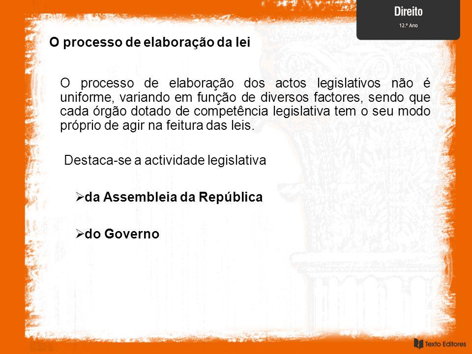 O processo de elaboração da lei O processo de elaboração dos actos legislativos não é uniforme, variando em função de diversos factores, sendo que cad