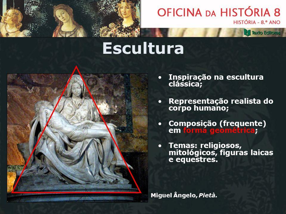 Escultura Inspiração na escultura clássica; Representação realista do corpo humano; Composição (frequente) em forma geométrica; Temas: religiosos, mit