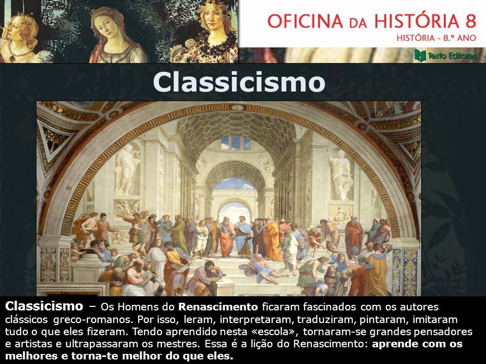 Classicismo Classicismo – Os Homens do Renascimento ficaram fascinados com os autores clássicos greco-romanos. Por isso, leram, interpretaram, traduzi