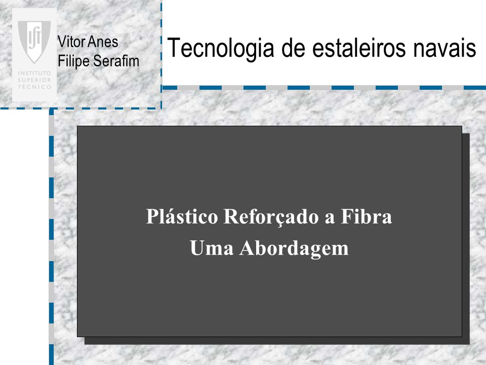 Tecnologia de estaleiros navais Plástico Reforçado a Fibra Uma Abordagem Plástico Reforçado a Fibra Uma Abordagem Vitor Anes Filipe Serafim