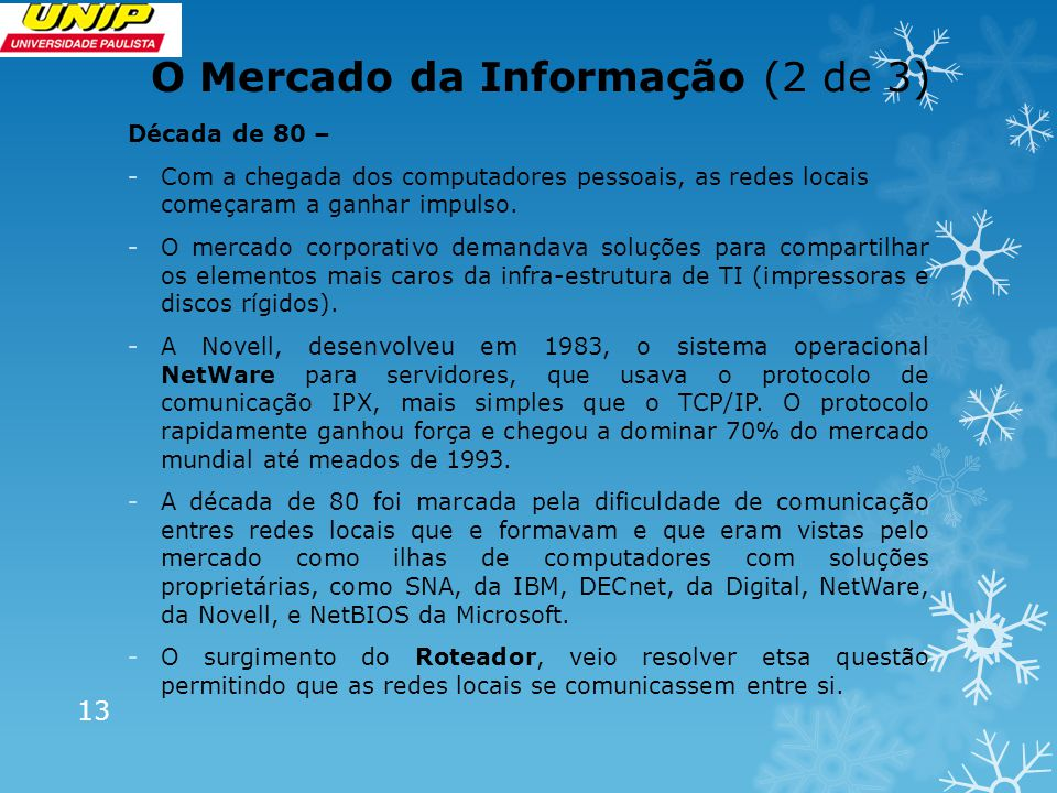 O Mercado da Informação (2 de 3) Década de 80 – -Com a chegada dos computadores pessoais, as redes locais começaram a ganhar impulso. -O mercado corpo