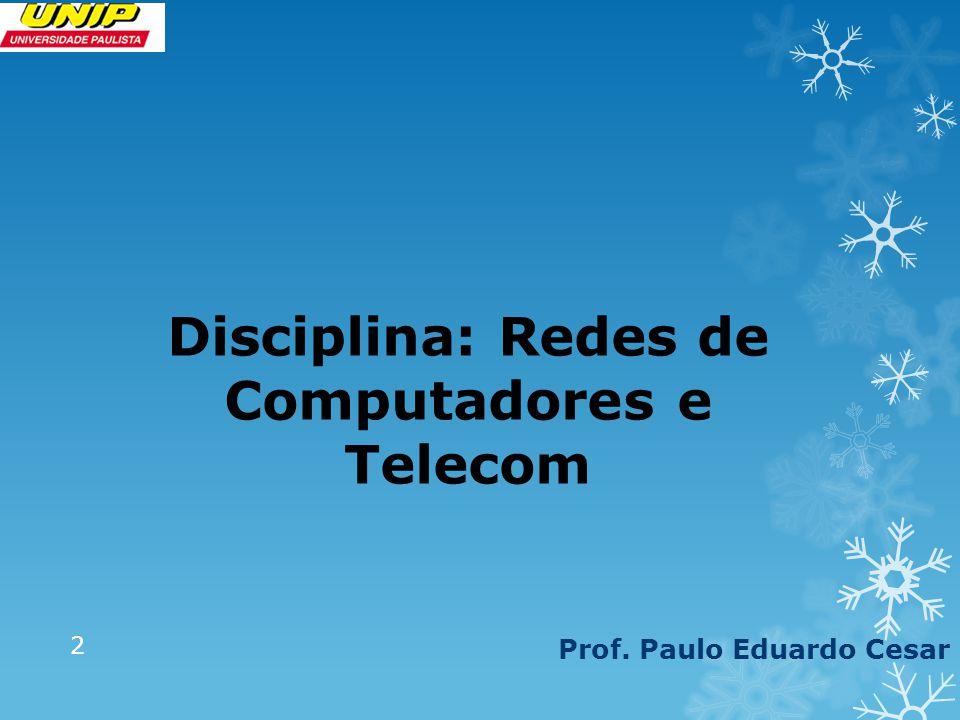 Disciplina: Redes de Computadores e Telecom Prof. Paulo Eduardo Cesar 2