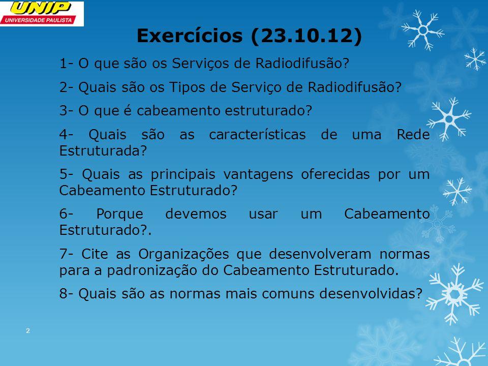 Exercícios (23.10.12) 1- O que são os Serviços de Radiodifusão? 2- Quais são os Tipos de Serviço de Radiodifusão? 3- O que é cabeamento estruturado? 4
