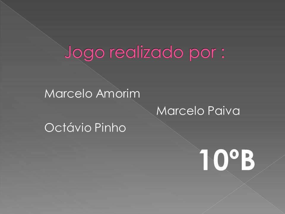 10ºB Marcelo Amorim Marcelo Paiva Octávio Pinho