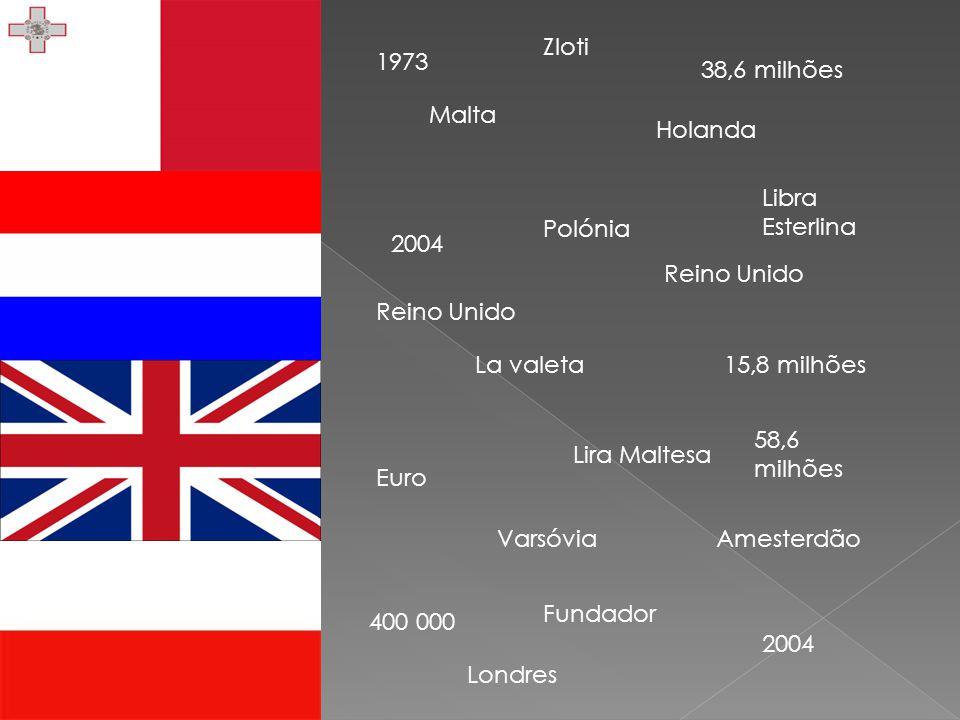 Malta La valeta Lira Maltesa 400 000 2004 Holanda Euro Fundador 15,8 milhões Amesterdão Polónia Zloti 2004 38,6 milhões Varsóvia Reino Unido Libra Esterlina 1973 58,6 milhões Londres