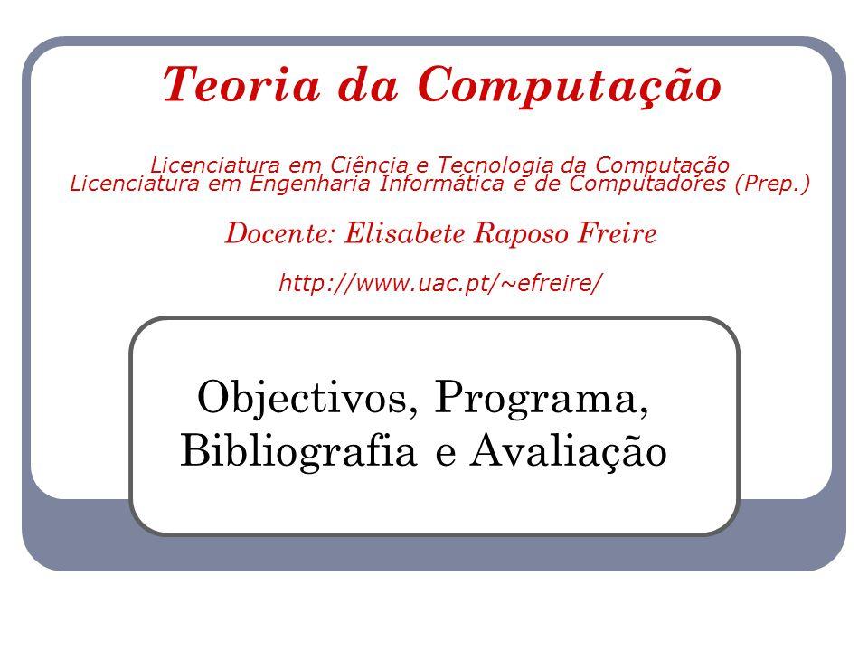 Teoria da Computação Licenciatura em Ciência e Tecnologia da Computação Licenciatura em Engenharia Informática e de Computadores (Prep.) Docente: Elis