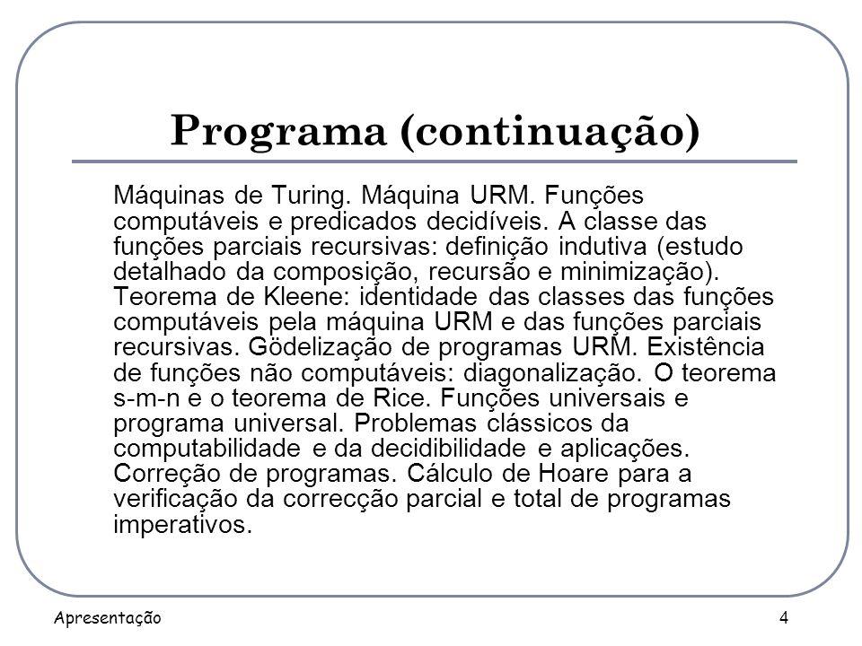 Apresentação 4 Programa (continuação) Máquinas de Turing. Máquina URM. Funções computáveis e predicados decidíveis. A classe das funções parciais recu
