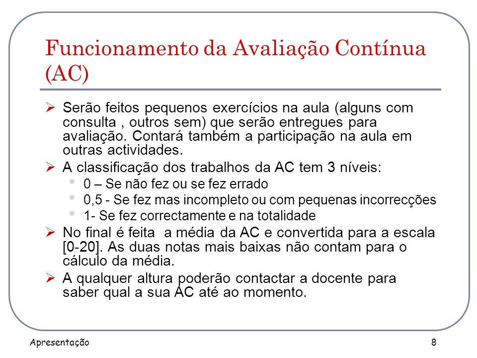 Apresentação 8 Funcionamento da Avaliação Contínua (AC)  Serão feitos pequenos exercícios na aula (alguns com consulta, outros sem) que serão entregu