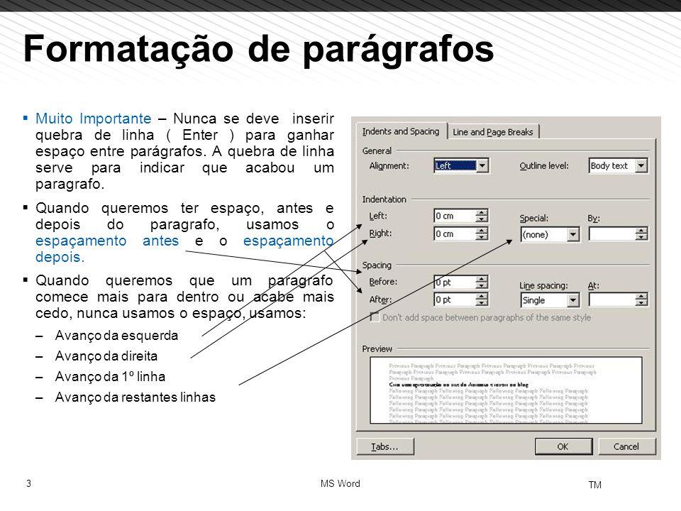 3 TM MS Word Formatação de parágrafos  Muito Importante – Nunca se deve inserir quebra de linha ( Enter ) para ganhar espaço entre parágrafos. A queb