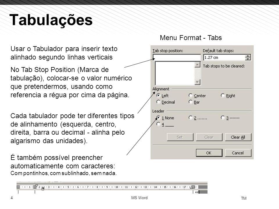 4 TM MS Word Usar o Tabulador para inserir texto alinhado segundo linhas verticais No Tab Stop Position (Marca de tabulação), colocar-se o valor numér