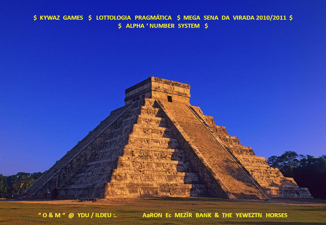 $ KYWAZ GAMES $ LOTTOLOGIA PRAGMÁTICA $ MEGA SENA DA VIRADA 2010/2011 $ $ ALPHA ' NUMBER SYSTEM $ O & M @ YDU / ILDEU :.AaRON Ec MEZÍR BANK & THE YEWEZTN HORSES