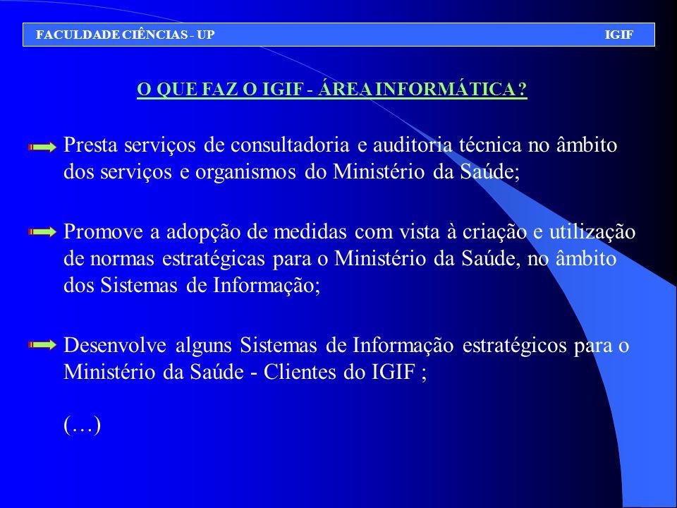 O QUE FAZ O IGIF - ÁREA INFORMÁTICA ? Presta serviços de consultadoria e auditoria técnica no âmbito dos serviços e organismos do Ministério da Saúde;