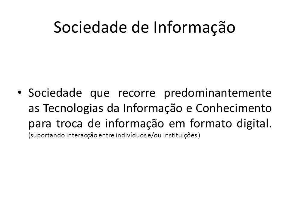 Sociedade de Informação Sociedade que recorre predominantemente as Tecnologias da Informação e Conhecimento para troca de informação em formato digital.