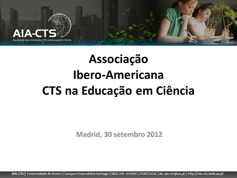 Associação Ibero-Americana CTS na Educação em Ciência Madrid, 30 setembro 2012 AIA-CTS | Universidade de Aveiro |Campus Universitário Santiago |3810-1